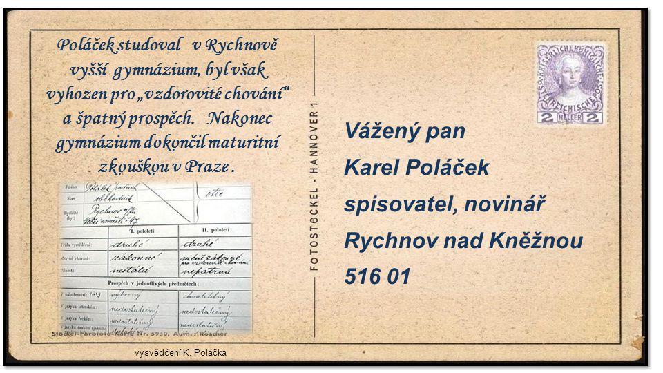 . Vážený pan Karel Poláček spisovatel, novinář Rychnov nad Kněžnou 516 01 vysvědčení K. Poláčka Poláček studoval v Rychnově vyšší gymnázium, byl však