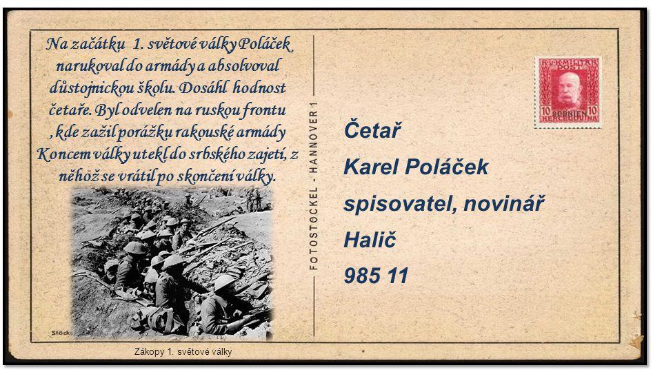 . Četař Karel Poláček spisovatel, novinář Halič 985 11 Zákopy 1. světové války Na začátku 1. světové války Poláček narukoval do armády a absolvoval dů