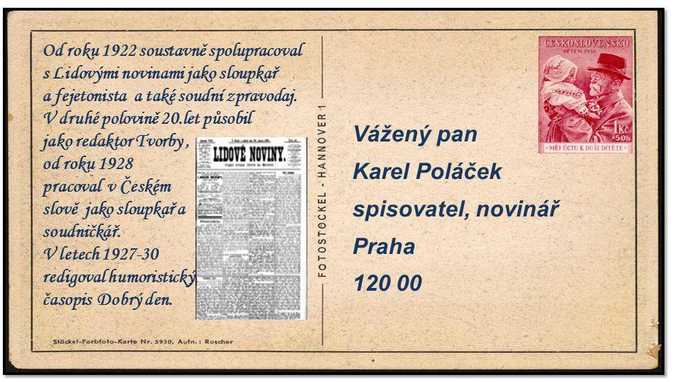 . Vážený pan Karel Poláček spisovatel, novinář Praha 120 00. Od roku 1922 soustavně spolupracoval s Lidovými novinami jako sloupkař a fejetonista a ta