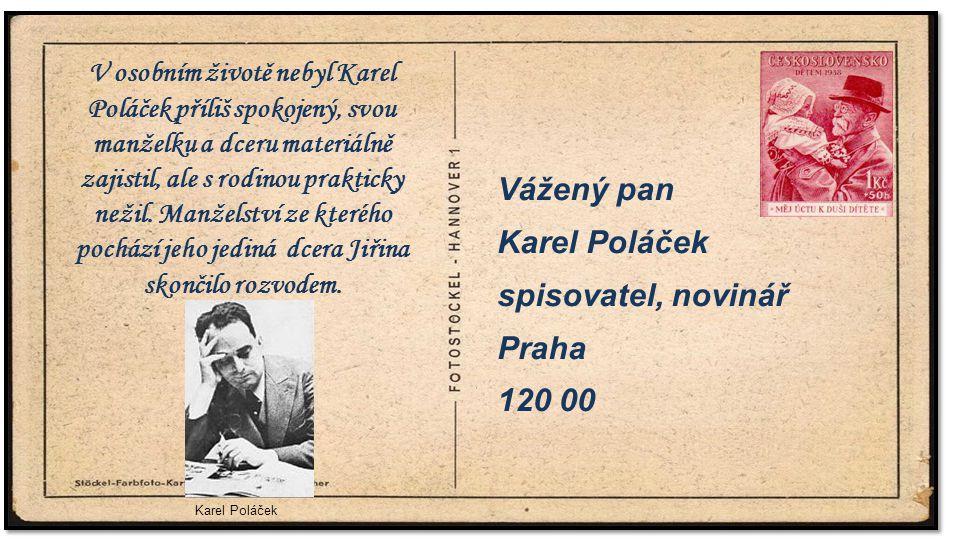 . Vážený pan Karel Poláček spisovatel, novinář Praha 120 00 Karel Poláček. V osobním životě nebyl Karel Poláček příliš spokojený, svou manželku a dcer