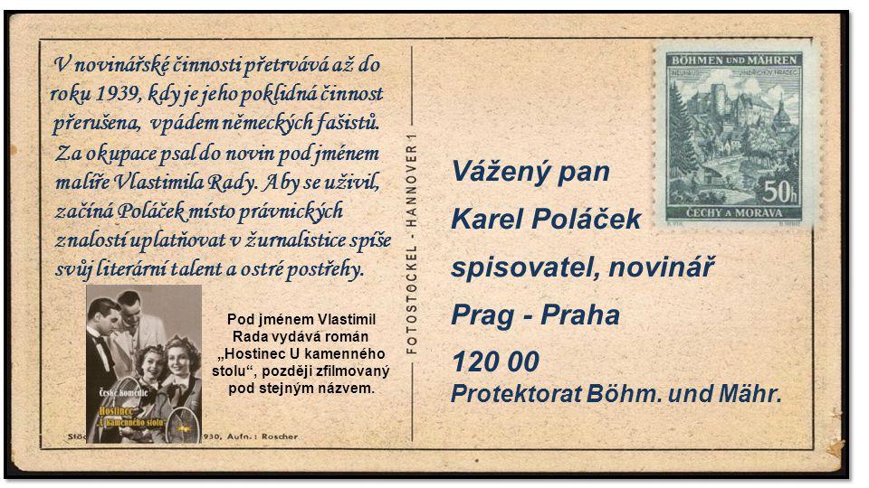 ". Vážený pan Karel Poláček spisovatel, novinář Prag - Praha 120 00 Protektorat Böhm. und Mähr. Pod jménem Vlastimil Rada vydává román ""Hostinec U kame"