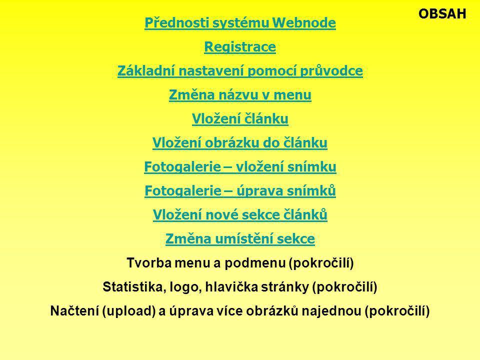 Přednosti systému Webnode Registrace Základní nastavení pomocí průvodce Změna názvu v menu Vložení článku Vložení obrázku do článku Fotogalerie – vlož