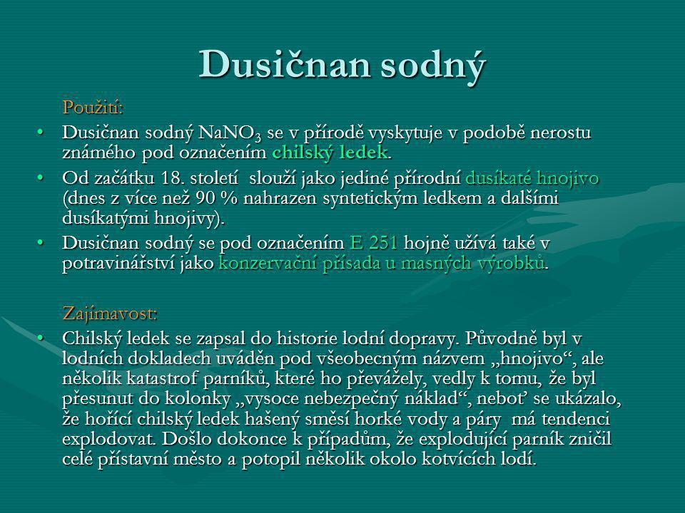 Dusičnan sodný Použití: •Dusičnan sodný NaNO 3 se v přírodě vyskytuje v podobě nerostu známého pod označením chilský ledek. •Od začátku 18. století sl
