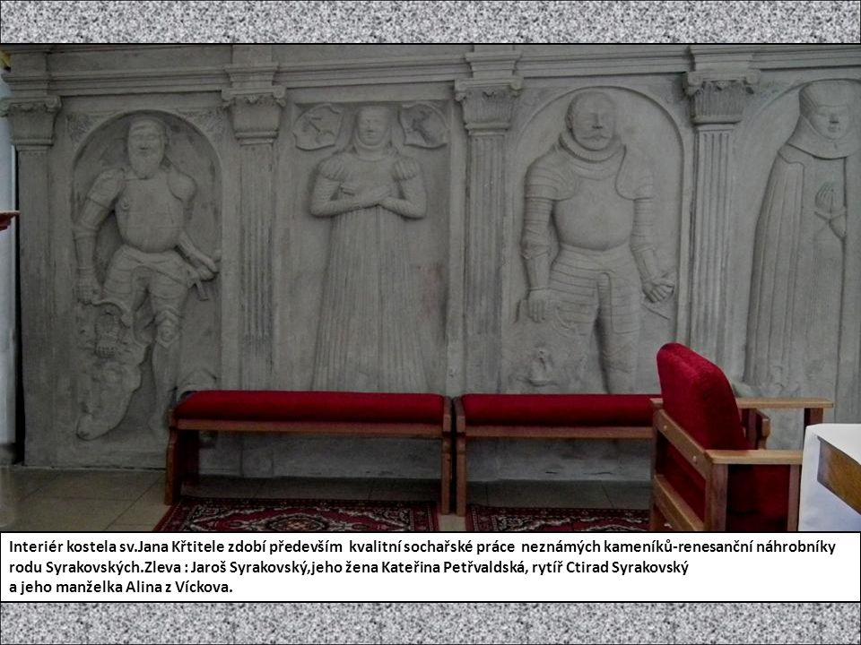 Interiér kostela sv.Jana Křtitele zdobí především kvalitní sochařské práce neznámých kameníků-renesanční náhrobníky rodu Syrakovských.Zleva : Jaroš Sy