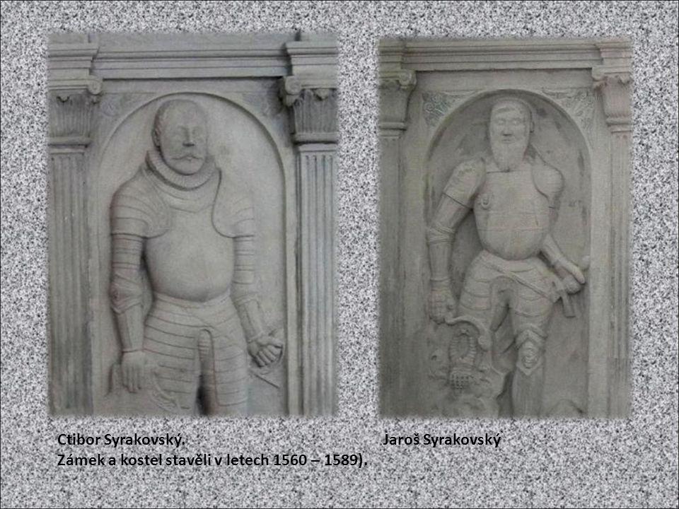 Ctibor Syrakovský. Jaroš Syrakovský Zámek a kostel stavěli v letech 1560 – 1589).