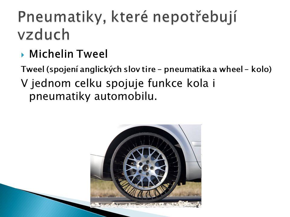  Michelin Tweel Tweel (spojení anglických slov tire – pneumatika a wheel – kolo) V jednom celku spojuje funkce kola i pneumatiky automobilu.