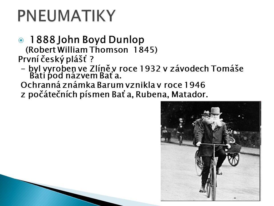  1888 John Boyd Dunlop (Robert William Thomson 1845) První český plášť ? - byl vyroben ve Zlíně v roce 1932 v závodech Tomáše Bati pod názvem Baťa. O