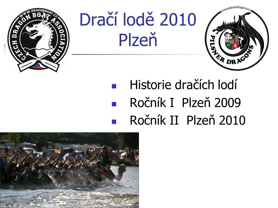Dračí lodě 2010 Plzeň  Historie dračích lodí  Ročník I Plzeň 2009  Ročník II Plzeň 2010