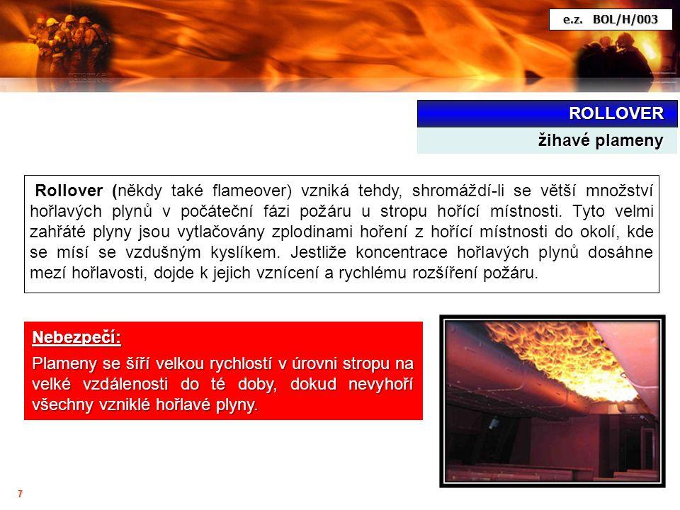 8 Taktika hašení: hasiči by se měli pohybovat při zemi a s nejvyšší opatrností, hasební práce se musí soustředit na uhašení ohniska, protože rollover vzniká pouze při intenzivním vývinu hořlavých plynů a par.