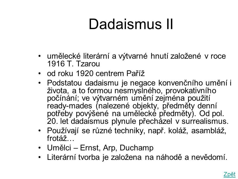 Dadaismus II •umělecké literární a výtvarné hnutí založené v roce 1916 T.