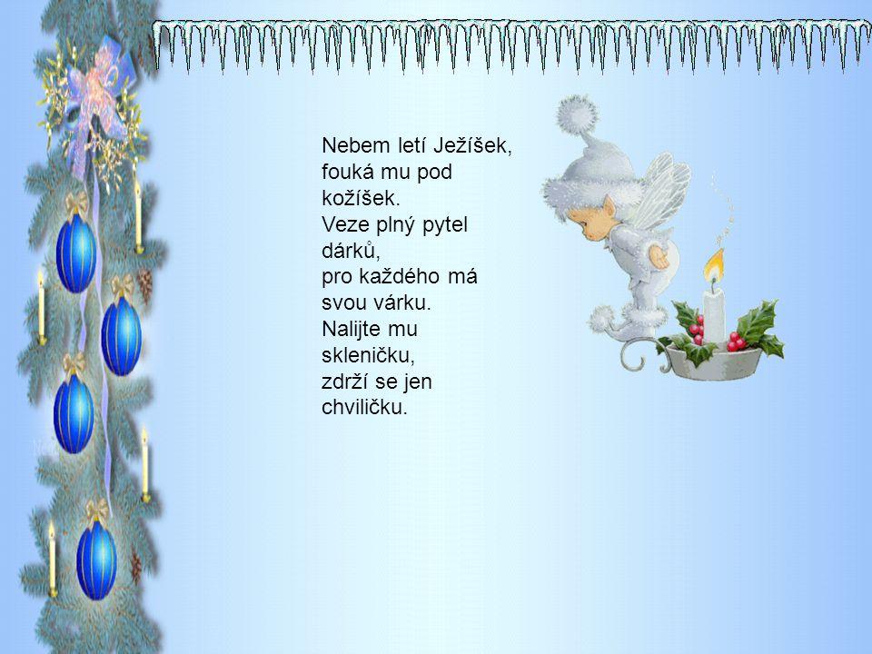 Nebem letí Ježíšek, fouká mu pod kožíšek.Veze plný pytel dárků, pro každého má svou várku.