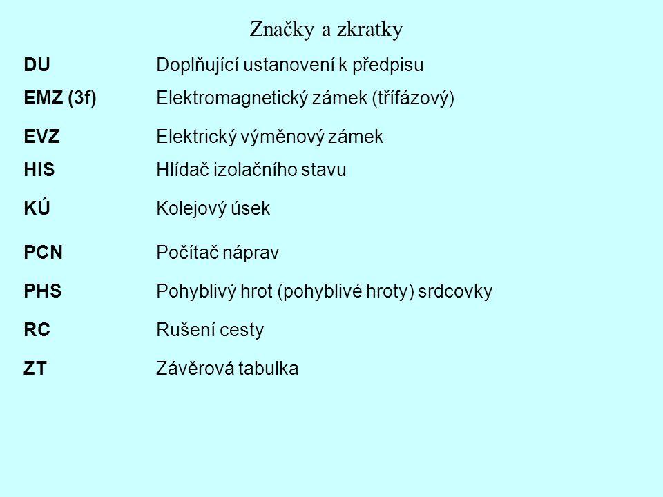 Značky a zkratky DU Doplňující ustanovení k předpisu HIS Hlídač izolačního stavu KÚ Kolejový úsek PCN Počítač náprav ZT Závěrová tabulka RC Rušení ces