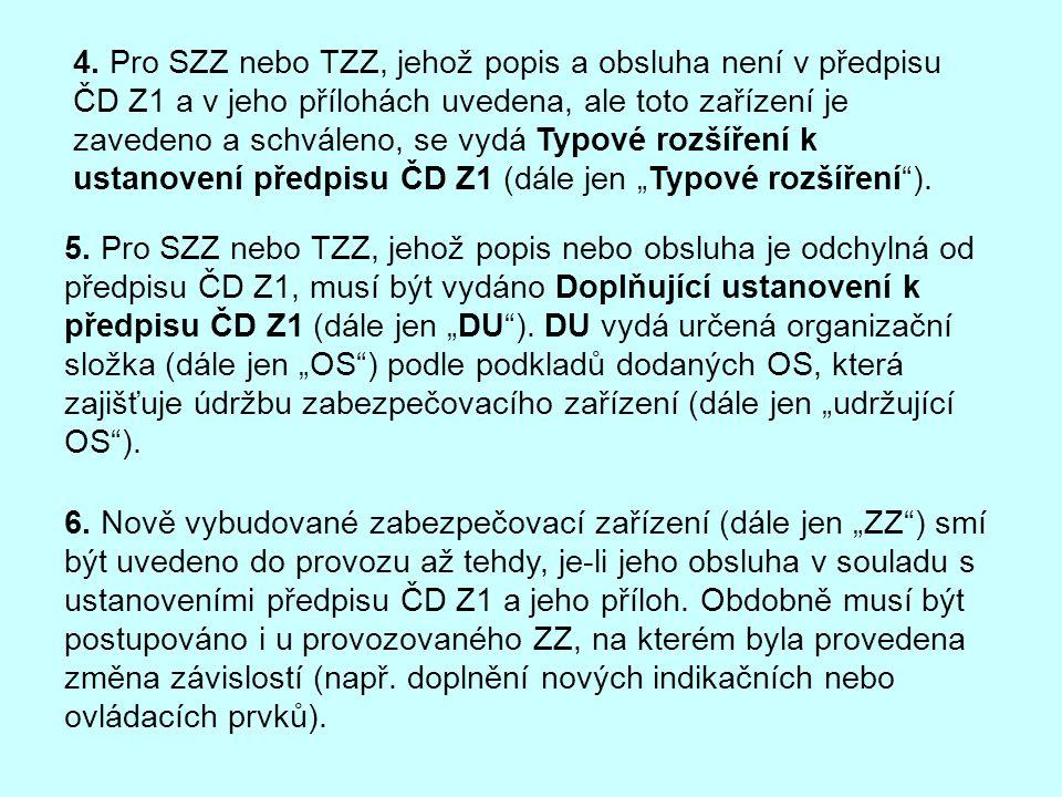 4. Pro SZZ nebo TZZ, jehož popis a obsluha není v předpisu ČD Z1 a v jeho přílohách uvedena, ale toto zařízení je zavedeno a schváleno, se vydá Typové