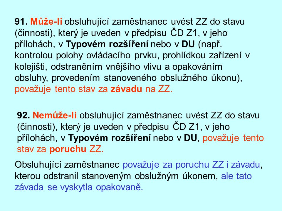 91. Může-li obsluhující zaměstnanec uvést ZZ do stavu (činnosti), který je uveden v předpisu ČD Z1, v jeho přílohách, v Typovém rozšíření nebo v DU (n