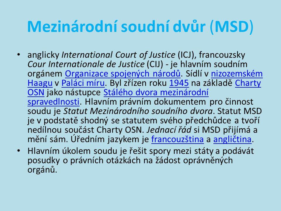 Mezinárodní soudní dvůr (MSD) • anglicky International Court of Justice (ICJ), francouzsky Cour Internationale de Justice (CIJ) - je hlavním soudním o