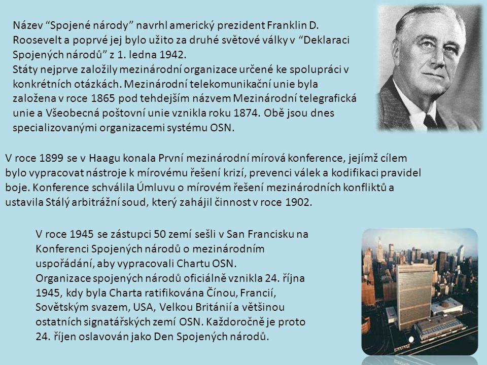 """Název """"Spojené národy"""" navrhl americký prezident Franklin D. Roosevelt a poprvé jej bylo užito za druhé světové války v """"Deklaraci Spojených národů"""" z"""