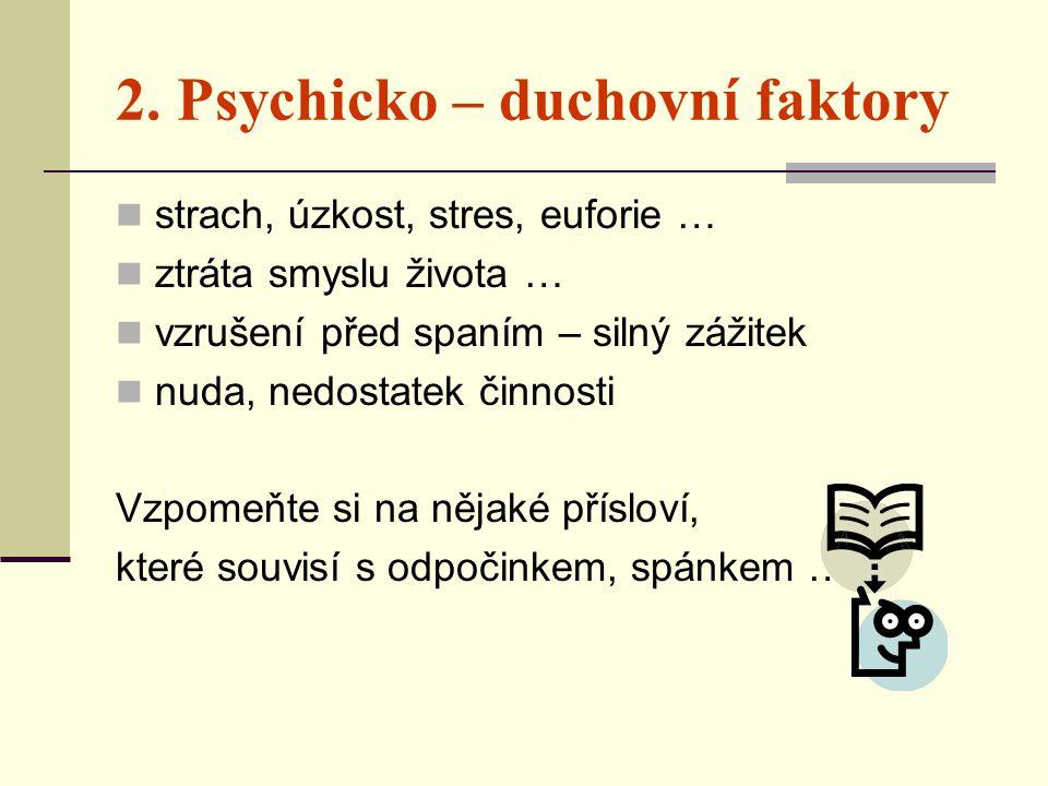 2. Psychicko – duchovní faktory  strach, úzkost, stres, euforie …  ztráta smyslu života …  vzrušení před spaním – silný zážitek  nuda, nedostatek
