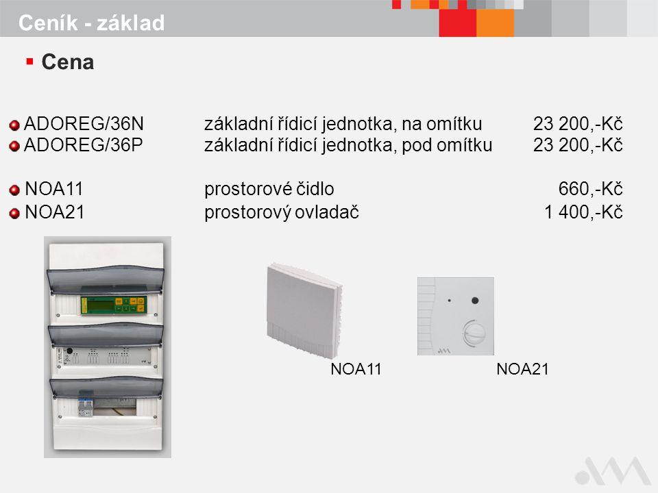 Ceník - základ  Cena ADOREG/36Nzákladní řídicí jednotka, na omítku23 200,-Kč ADOREG/36Pzákladní řídicí jednotka, pod omítku23 200,-Kč NOA11prostorové čidlo 660,-Kč NOA21prostorový ovladač 1 400,-Kč NOA11NOA21
