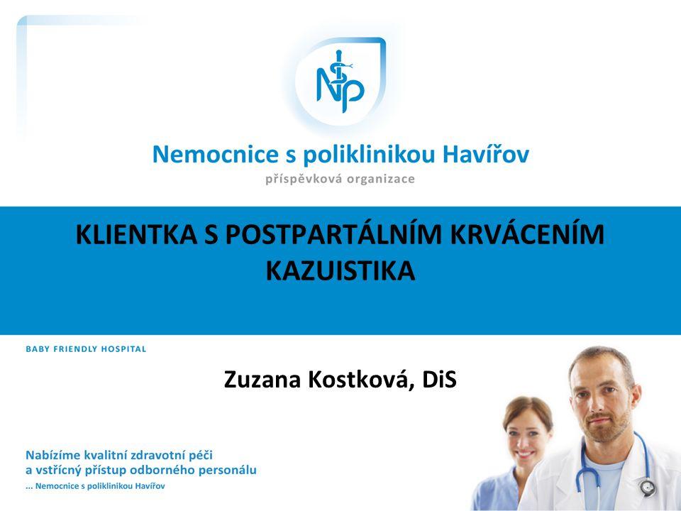 KLIENTKA S POSTPARTÁLNÍM KRVÁCENÍM KAZUISTIKA Zuzana Kostková, DiS
