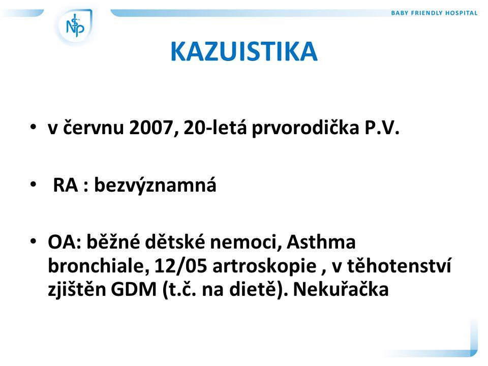 KAZUISTIKA • v červnu 2007, 20-letá prvorodička P.V.
