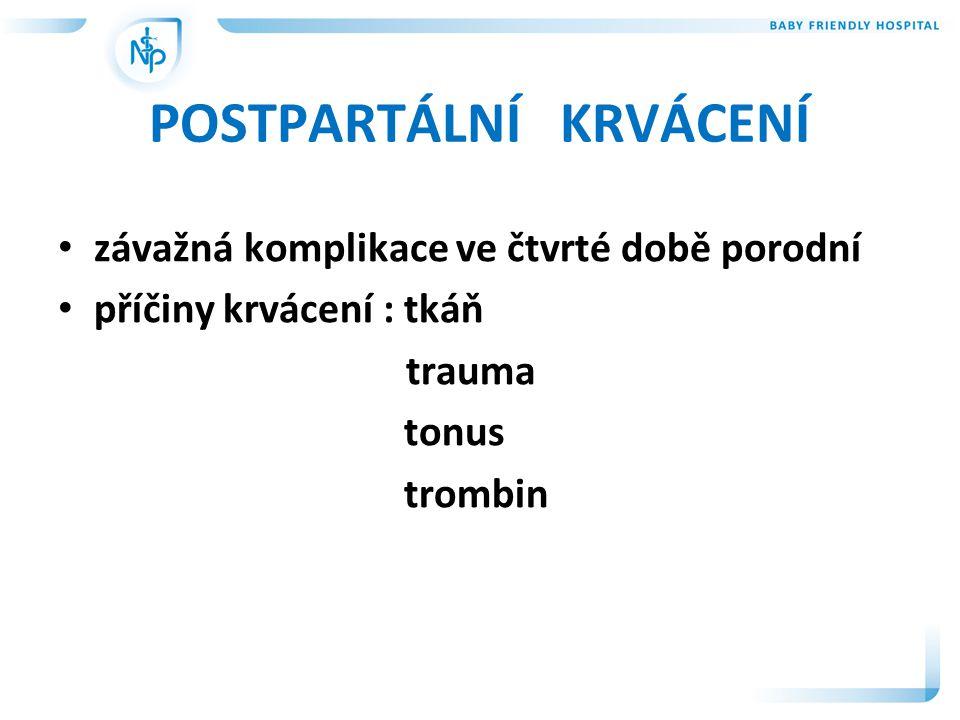 POSTPARTÁLNÍ KRVÁCENÍ • závažná komplikace ve čtvrté době porodní • příčiny krvácení : tkáň trauma tonus trombin