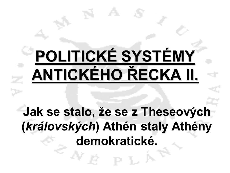 POLITICKÉ SYSTÉMY ANTICKÉHO ŘECKA II. Jak se stalo, že se z Theseových (královských) Athén staly Athény demokratické.