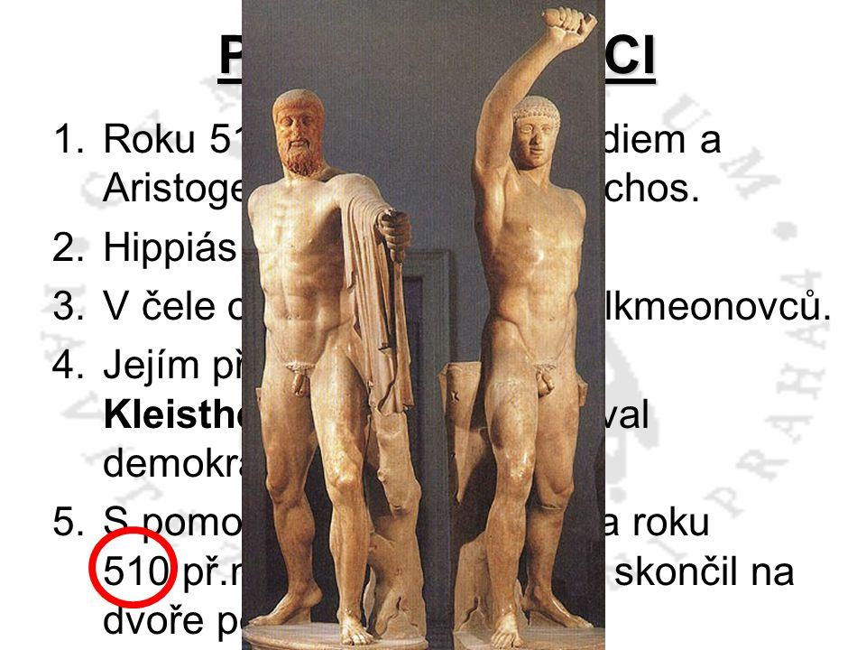 PEISISTRATOVCI 1.Roku 514 př.n.l. je Harmonidiem a Aristogeitonem zabit Hipparchos. 2.Hippiás rozpoutal teror. 3.V čele odporu stojí rodina Alkmeonovc