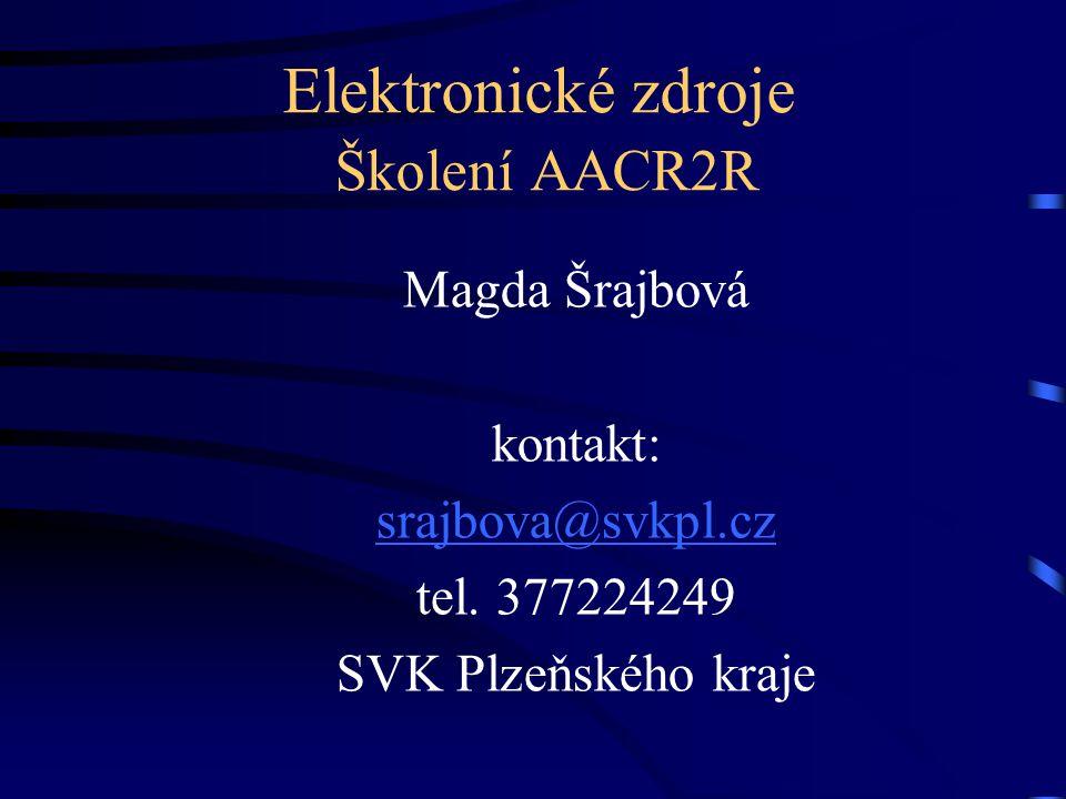 Elektronické zdroje Školení AACR2R Magda Šrajbová kontakt: srajbova@svkpl.cz tel. 377224249 SVK Plzeňského kraje