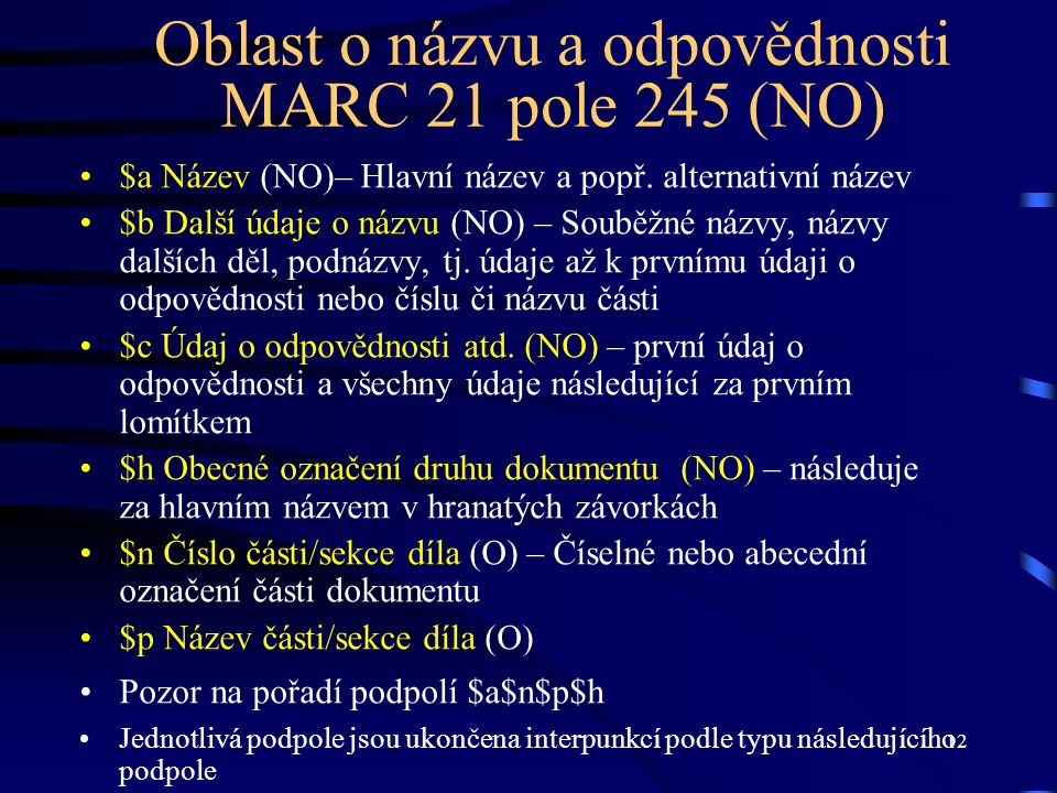 12 Oblast o názvu a odpovědnosti MARC 21 pole 245 (NO) •$a Název (NO)– Hlavní název a popř. alternativní název •$b Další údaje o názvu (NO) – Souběžné