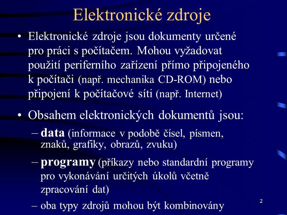 2 Elektronické zdroje •Elektronické zdroje jsou dokumenty určené pro práci s počítačem. Mohou vyžadovat použití periferního zařízení přímo připojeného