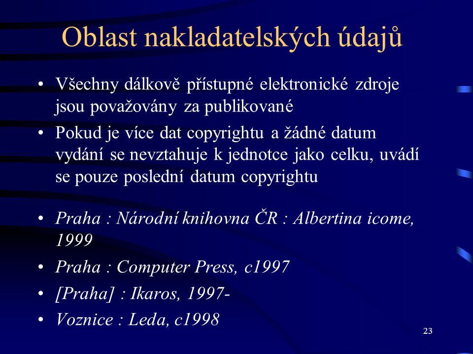 23 Oblast nakladatelských údajů •Všechny dálkově přístupné elektronické zdroje jsou považovány za publikované •Pokud je více dat copyrightu a žádné da