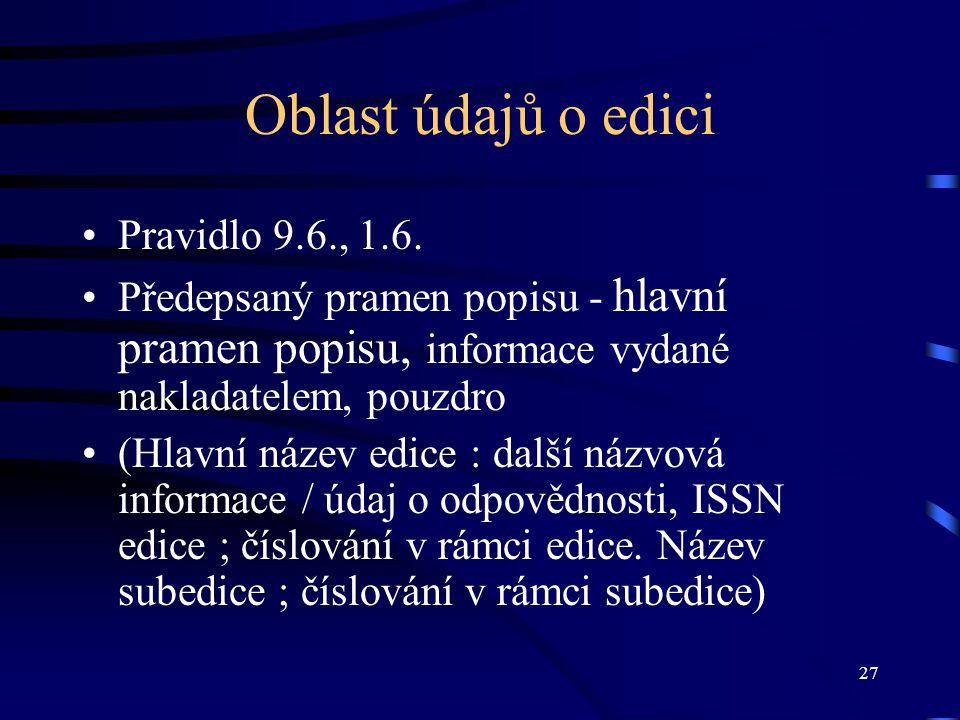 27 Oblast údajů o edici •Pravidlo 9.6., 1.6.