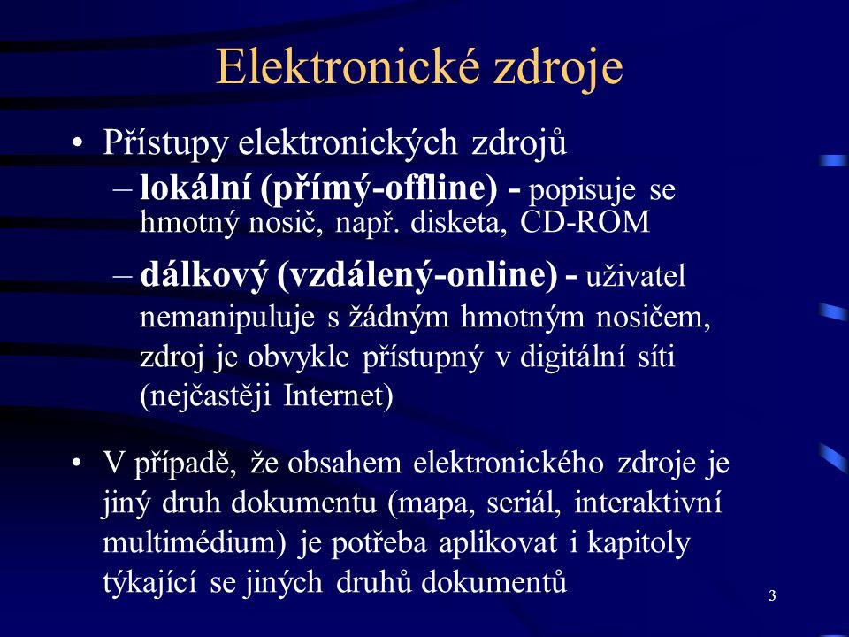 3 Elektronické zdroje •Přístupy elektronických zdrojů –lokální (přímý-offline) - popisuje se hmotný nosič, např. disketa, CD-ROM –dálkový (vzdálený-on