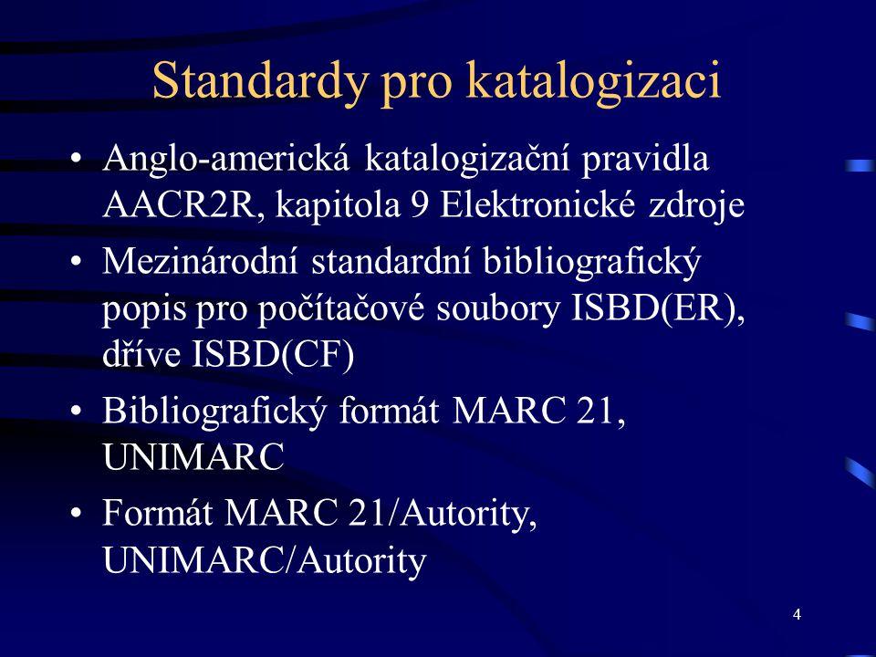 4 Standardy pro katalogizaci •Anglo-americká katalogizační pravidla AACR2R, kapitola 9 Elektronické zdroje •Mezinárodní standardní bibliografický popi