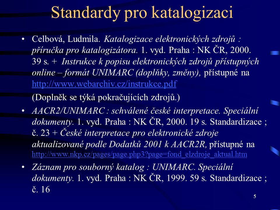 5 Standardy pro katalogizaci •Celbová, Ludmila. Katalogizace elektronických zdrojů : příručka pro katalogizátora. 1. vyd. Praha : NK ČR, 2000. 39 s. +