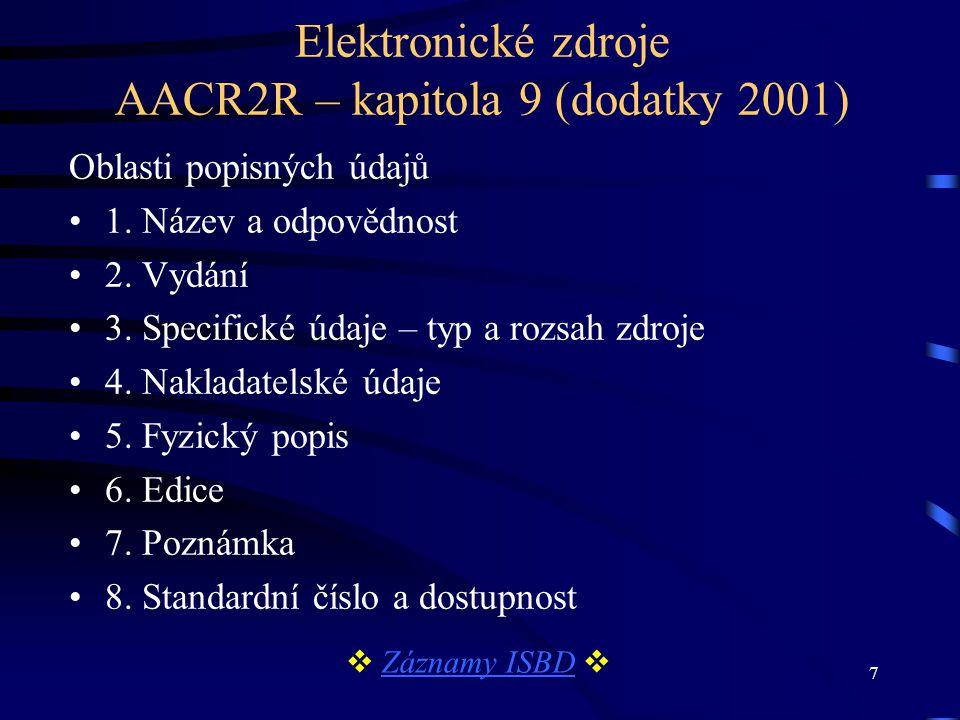 7 Elektronické zdroje AACR2R – kapitola 9 (dodatky 2001) Oblasti popisných údajů •1. Název a odpovědnost •2. Vydání •3. Specifické údaje – typ a rozsa