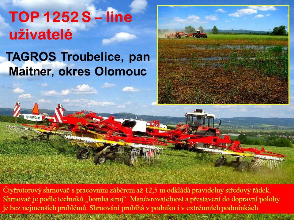 TOP 1252 S – line u ž ivatelé TAGROS Troubelice, pan Maitner, okres Olomouc Čtyřrotorový shrnovač s pracovním záběrem až 12,5 m odkládá pravidelný stř