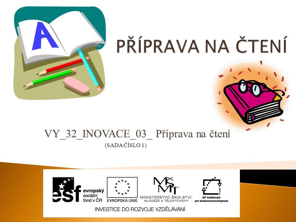 VY_32_INOVACE_03_ Příprava na čtení (SADA ČÍSLO 1)