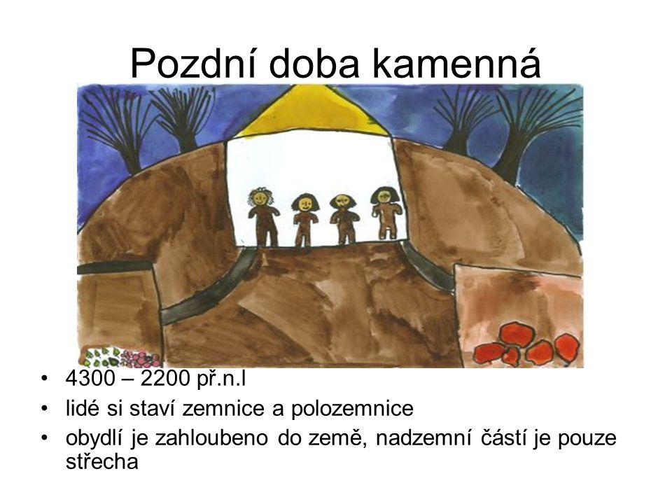 Pozdní doba kamenná •4300 – 2200 př.n.l •lidé si staví zemnice a polozemnice •obydlí je zahloubeno do země, nadzemní částí je pouze střecha