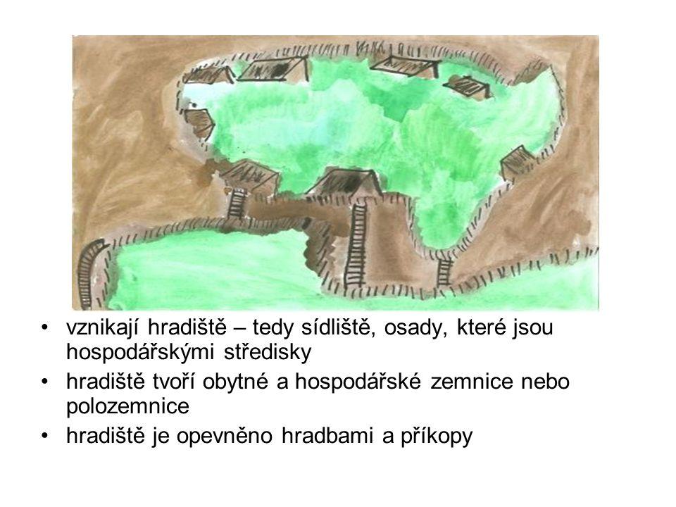 •vznikají hradiště – tedy sídliště, osady, které jsou hospodářskými středisky •hradiště tvoří obytné a hospodářské zemnice nebo polozemnice •hradiště