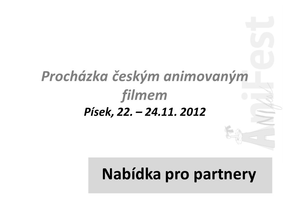 Nabídka pro partnery Procházka českým animovaným filmem Písek, 22. – 24.11. 2012