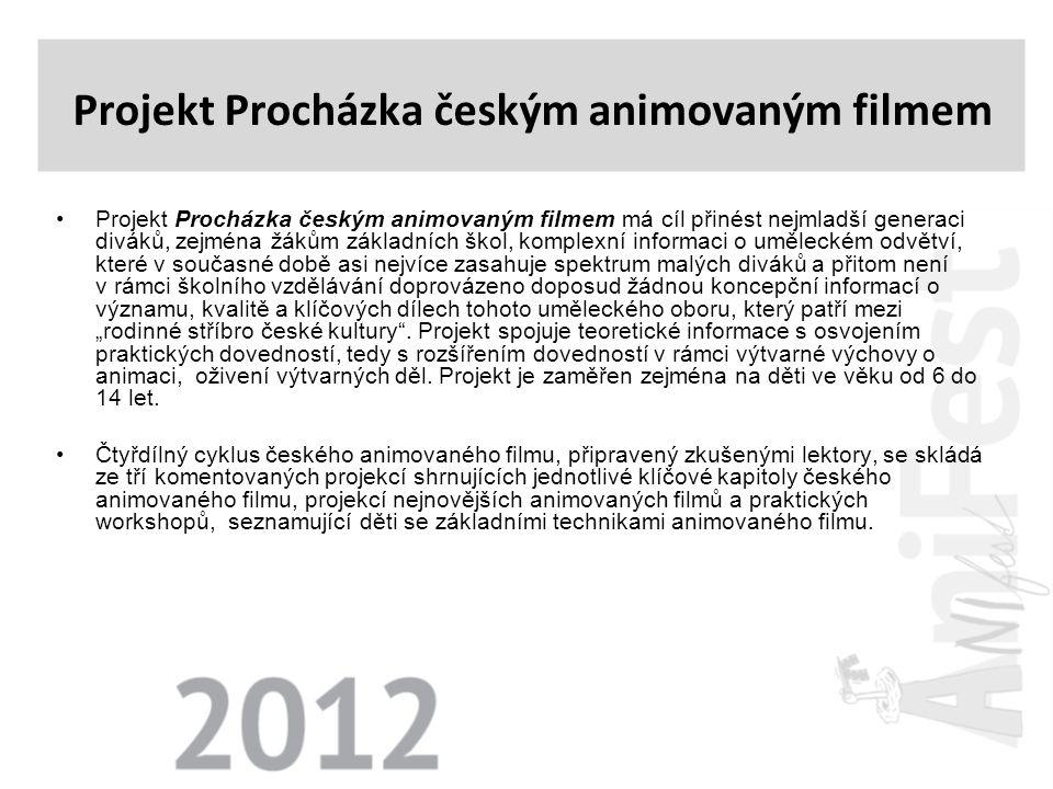 •Projekt Procházka českým animovaným filmem má cíl přinést nejmladší generaci diváků, zejména žákům základních škol, komplexní informaci o uměleckém o