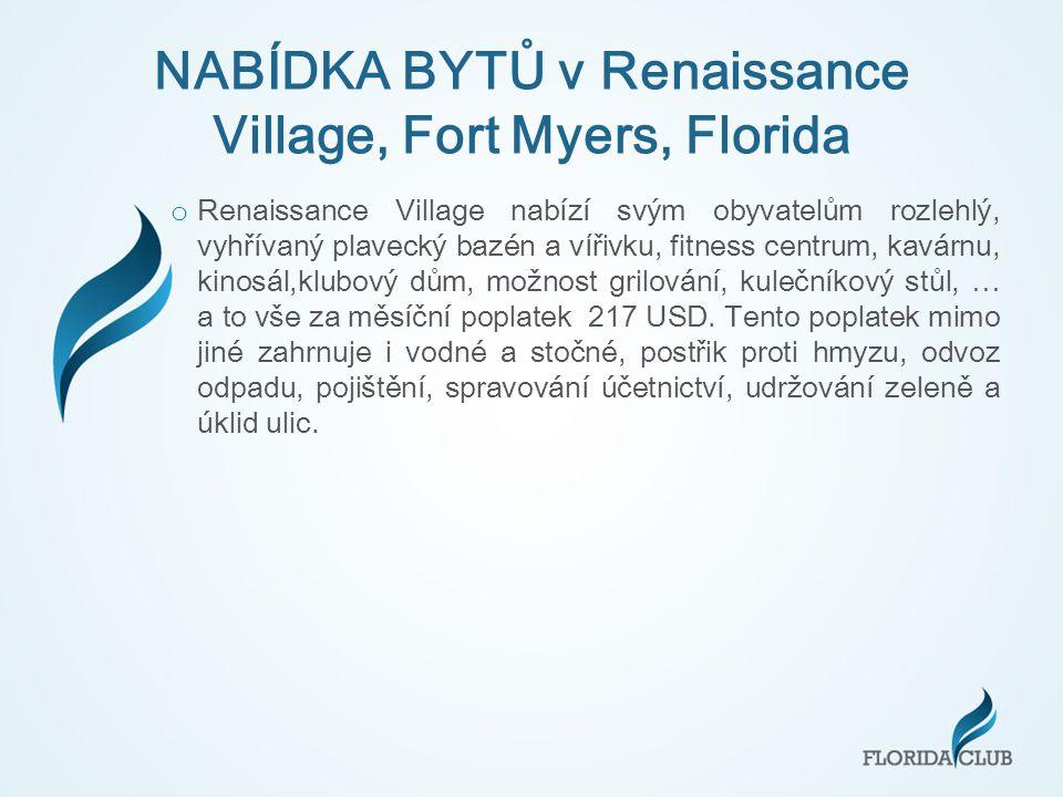 NABÍDKA BYTŮ v Renaissance Village, Fort Myers, Florida o Renaissance Village nabízí svým obyvatelům rozlehlý, vyhřívaný plavecký bazén a v í řivku, fitness centrum, kavárnu, kinosál,klubový dům, možnost grilování, kulečníkový stůl, … a to vše za měsíční poplatek 217 USD.