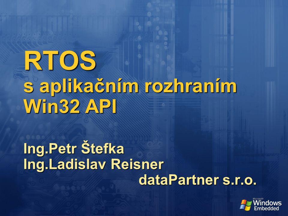 RTOS s aplikačním rozhraním Win32 API Ing.Petr Štefka Ing.Ladislav Reisner dataPartner s.r.o.