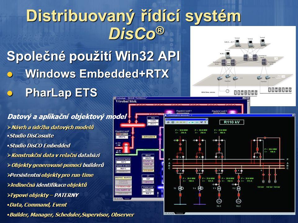 Distribuovaný řídící systém DisCo ® Společné použití Win32 API  Windows Embedded+RTX  PharLap ETS Datový a aplikační objektový model  Návrh a údržb