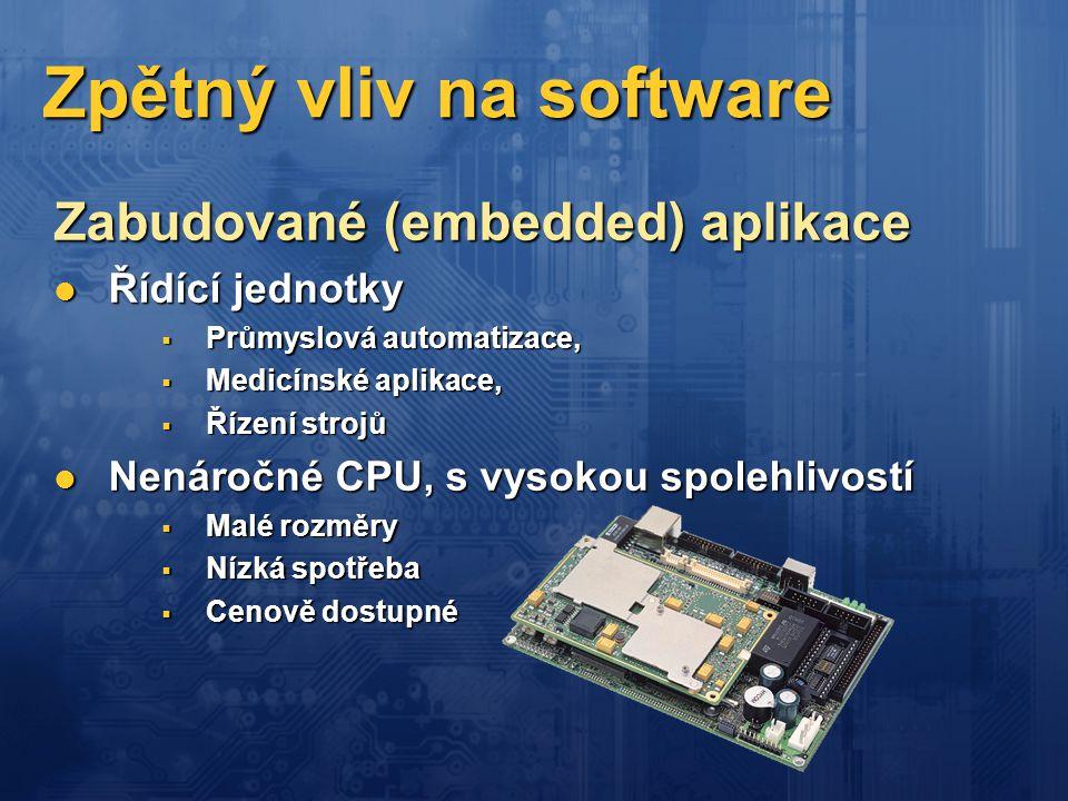 Zpětný vliv na software Zabudované (embedded) aplikace  Řídící jednotky  Průmyslová automatizace,  Medicínské aplikace,  Řízení strojů  Nenáročné
