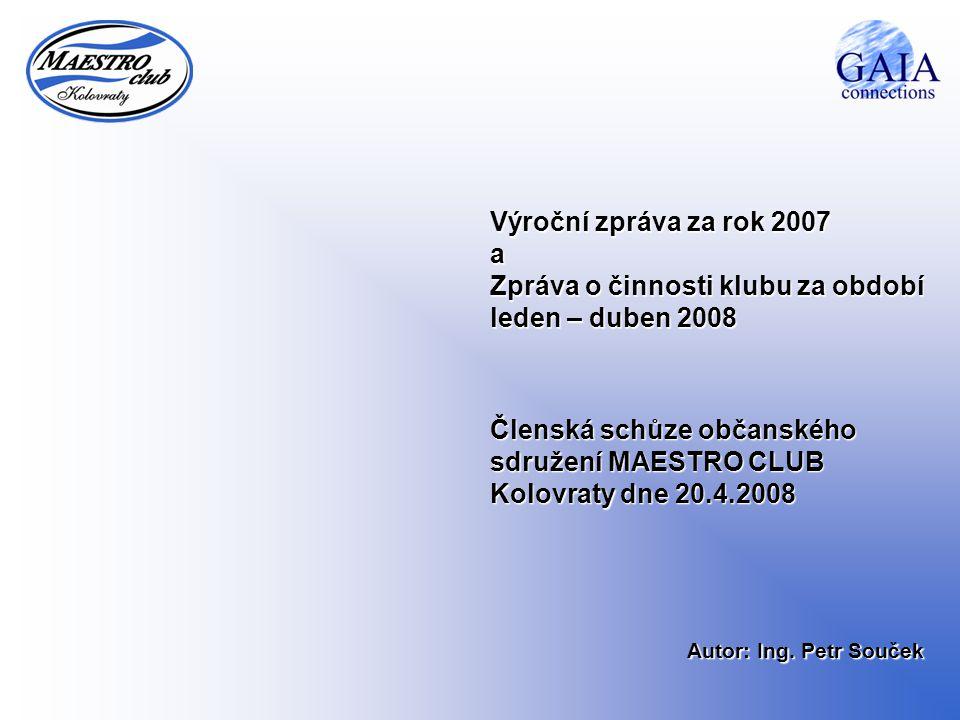 Výroční zpráva za rok 2007 a Zpráva o činnosti klubu za období leden – duben 2008 Členská schůze občanského sdružení MAESTRO CLUB Kolovraty dne 20.4.2
