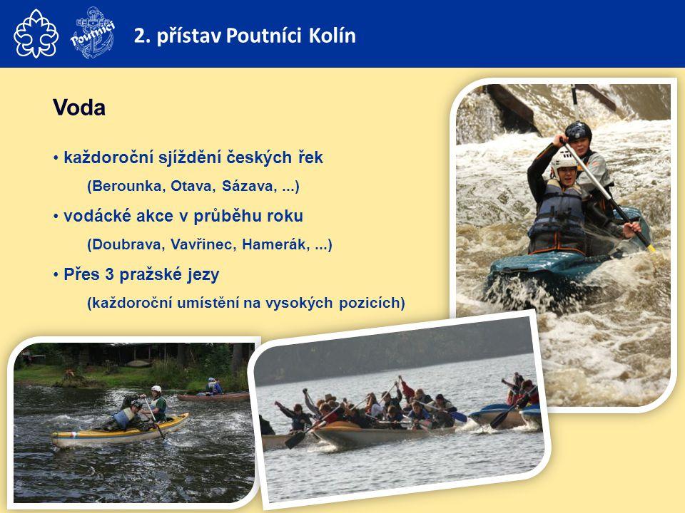 Voda • každoroční sjíždění českých řek (Berounka, Otava, Sázava,...) • vodácké akce v průběhu roku (Doubrava, Vavřinec, Hamerák,...) • Přes 3 pražské