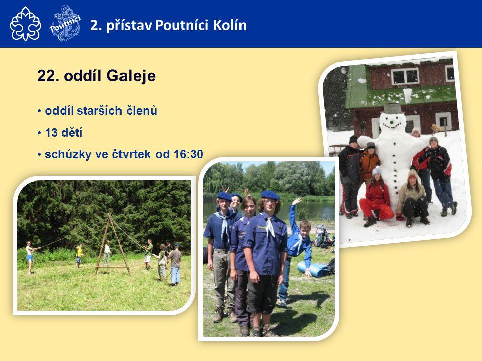 22. oddíl Galeje • oddíl starších členů • 13 dětí • schůzky ve čtvrtek od 16:30 2. přístav Poutníci Kolín