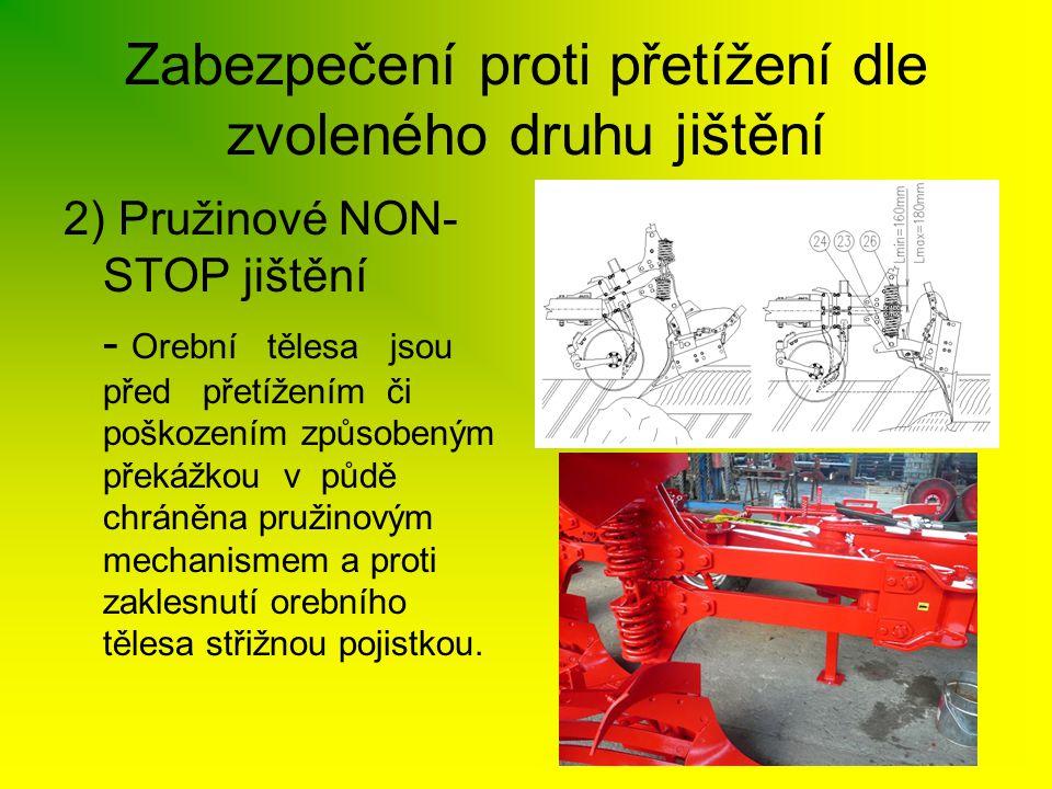 Zabezpečení proti přetížení dle zvoleného druhu jištění 2) Pružinové NON- STOP jištění - Orební tělesa jsou před přetížením či poškozením způsobeným p